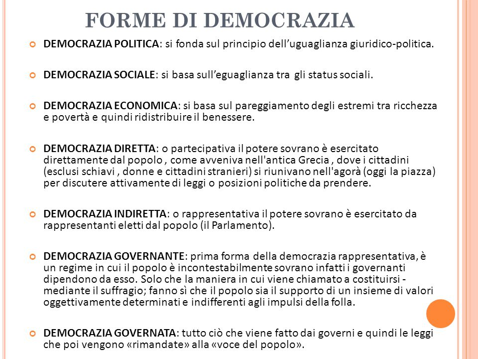 FORME DI DEMOCRAZIA DEMOCRAZIA POLITICA: si fonda sul principio dell'uguaglianza giuridico-politica.