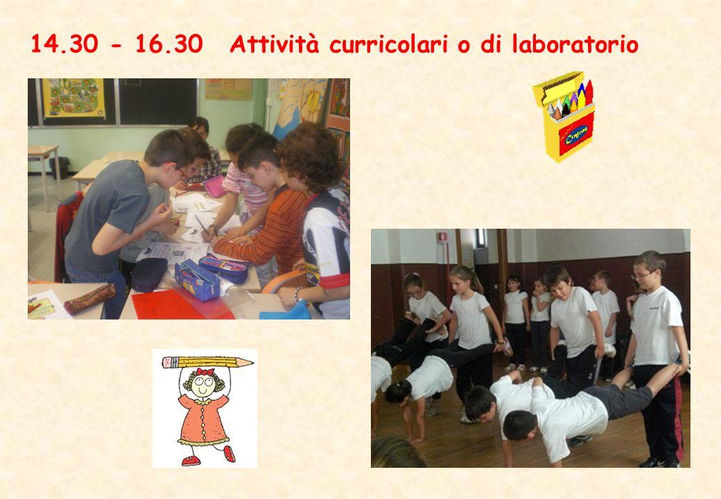 14.30 - 16.30 Attività curricolari o di laboratorio