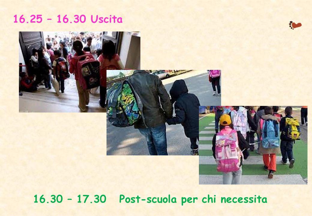 16.25 – 16.30 Uscita 16.30 – 17.30 Post-scuola per chi necessita