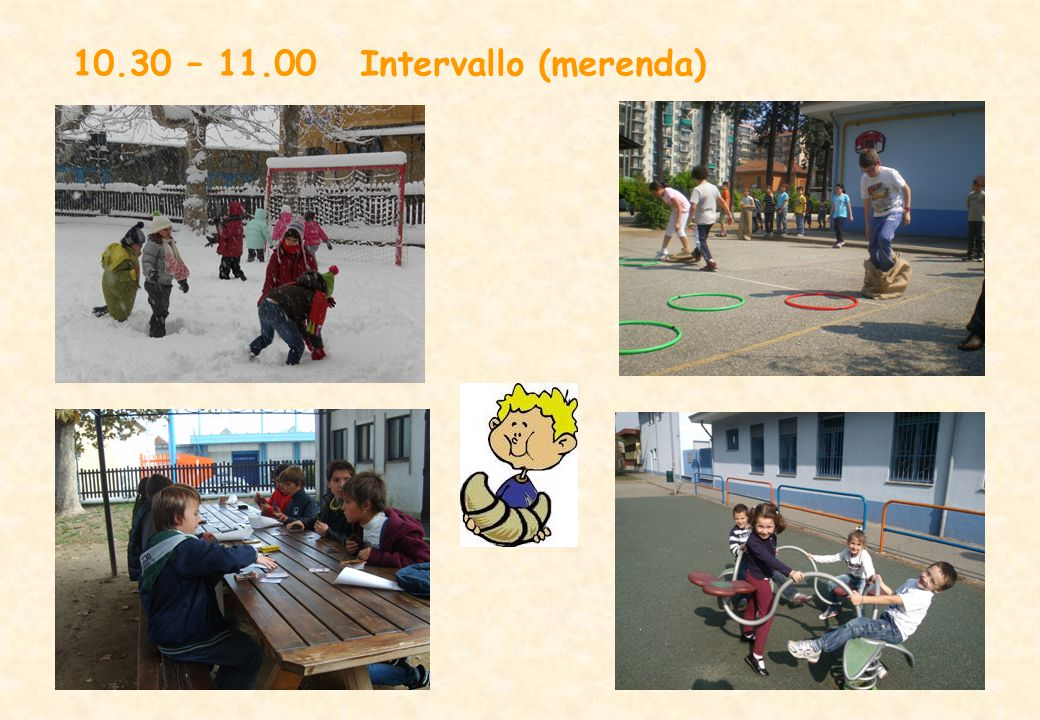 10.30 – 11.00 Intervallo (merenda)