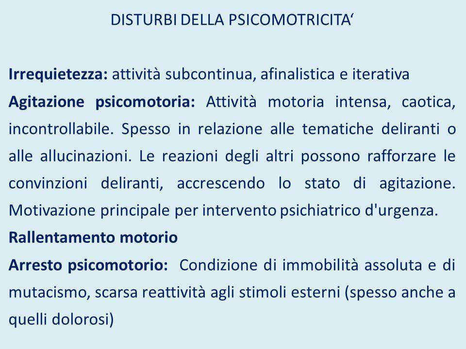 DISTURBI DELLA PSICOMOTRICITA' Irrequietezza: attività subcontinua, afinalistica e iterativa Agitazione psicomotoria: Attività motoria intensa, caotica, incontrollabile.