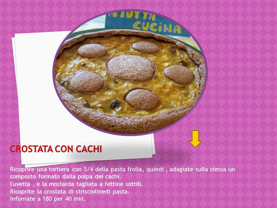 crostata con cachi Ricoprire una tortiera con 3/4 della pasta frolla, quindi , adagiate sulla stessa un composto formato dalla polpa dei cachi.