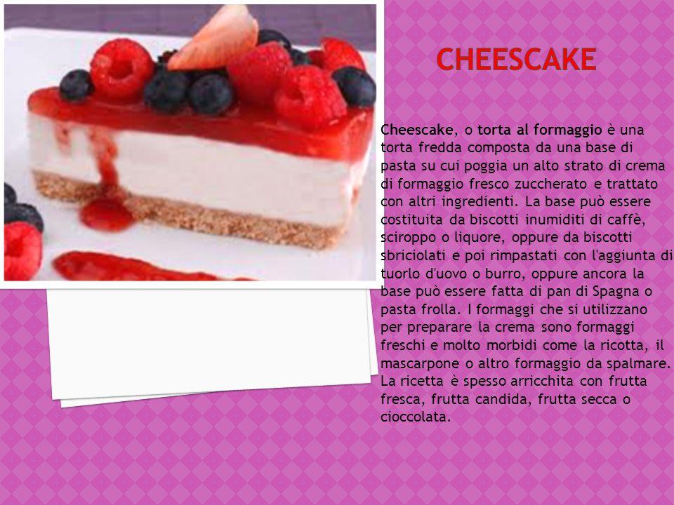 cheescake Cheescake, o torta al formaggio è una torta fredda composta da una base di.
