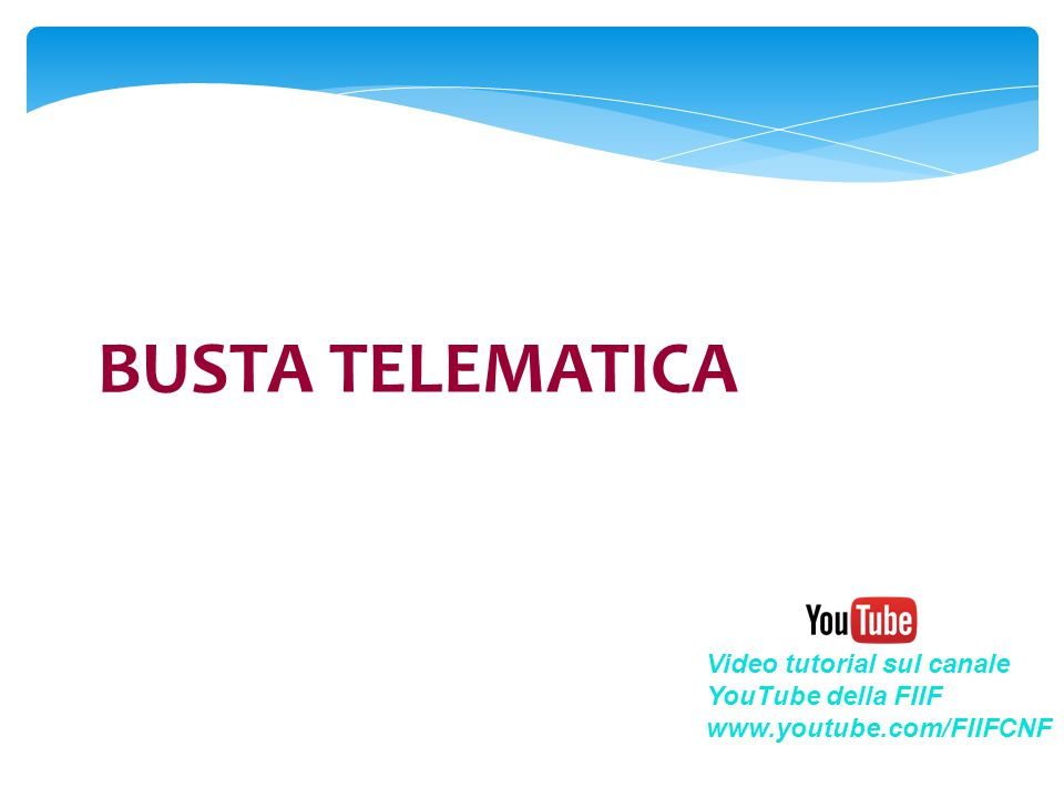 BUSTA TELEMATICA Video tutorial sul canale YouTube della FIIF