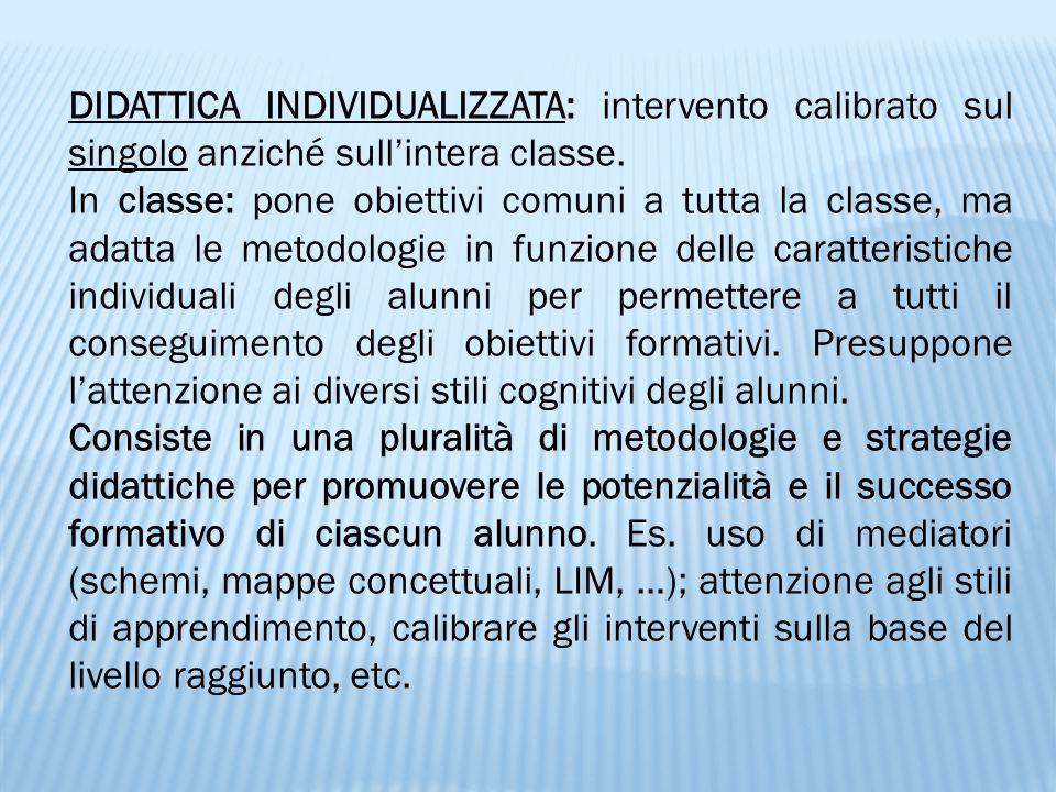 DIDATTICA INDIVIDUALIZZATA: intervento calibrato sul singolo anziché sull'intera classe.