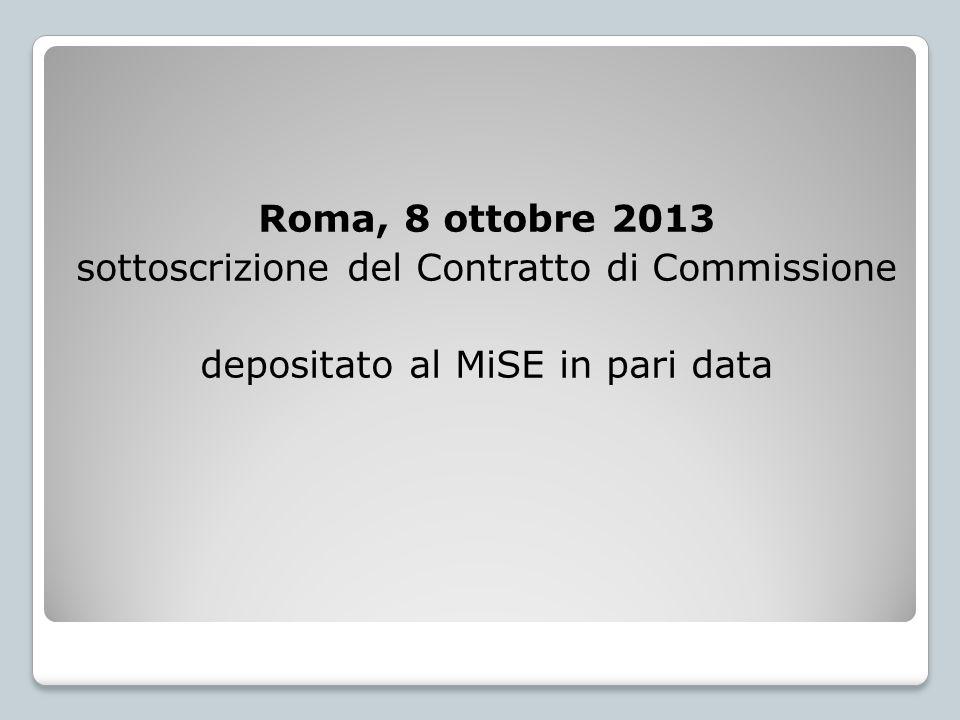 Roma, 8 ottobre 2013 sottoscrizione del Contratto di Commissione depositato al MiSE in pari data