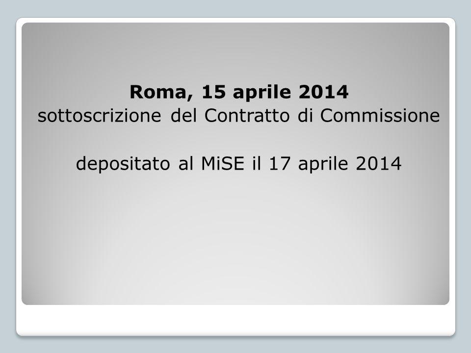 Roma, 15 aprile 2014 sottoscrizione del Contratto di Commissione depositato al MiSE il 17 aprile 2014