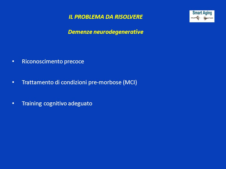 IL PROBLEMA DA RISOLVERE Demenze neurodegenerative