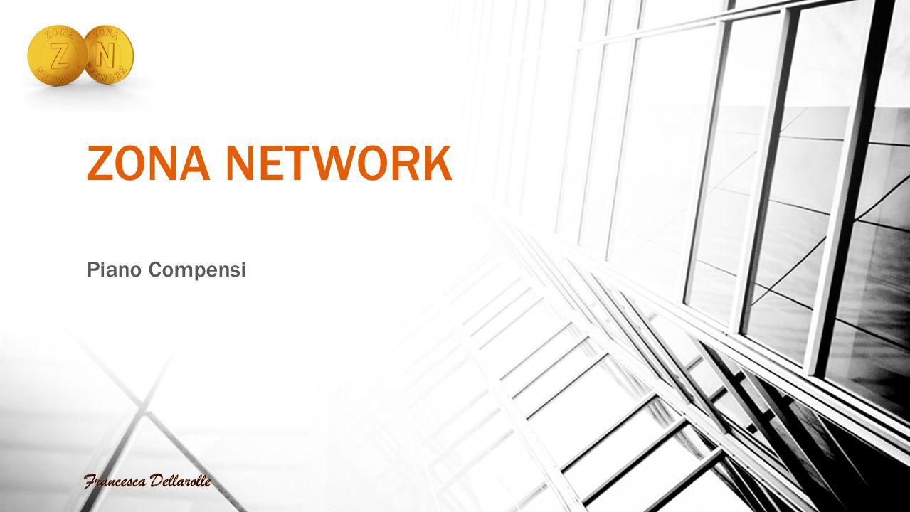 ZONA NETWORK Piano Compensi Francesca Dellarolle