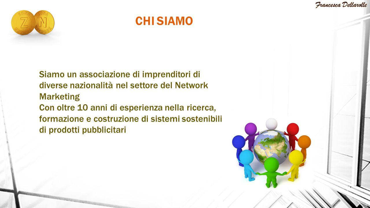 Francesca Dellarolle CHI SIAMO. Siamo un associazione di imprenditori di diverse nazionalità nel settore del Network Marketing.