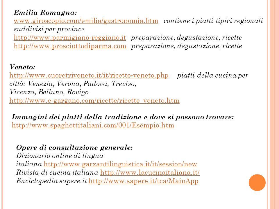 Emilia Romagna: www.giroscopio.com/emilia/gastronomia.htm contiene i piatti tipici regionali suddivisi per province.