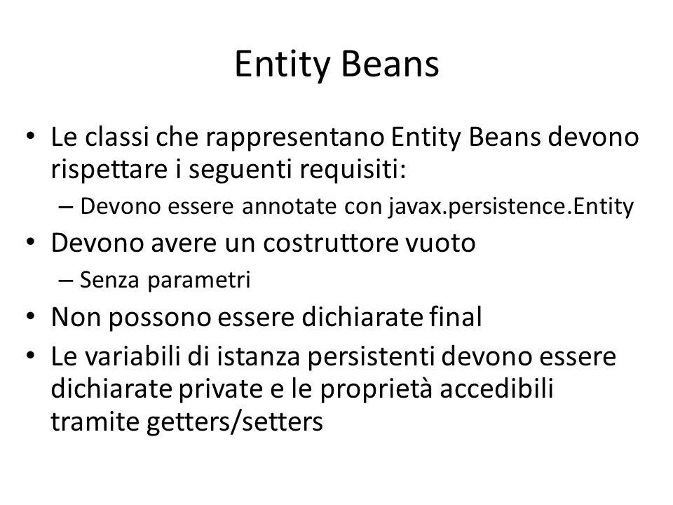 Entity Beans Le classi che rappresentano Entity Beans devono rispettare i seguenti requisiti: Devono essere annotate con javax.persistence.Entity.