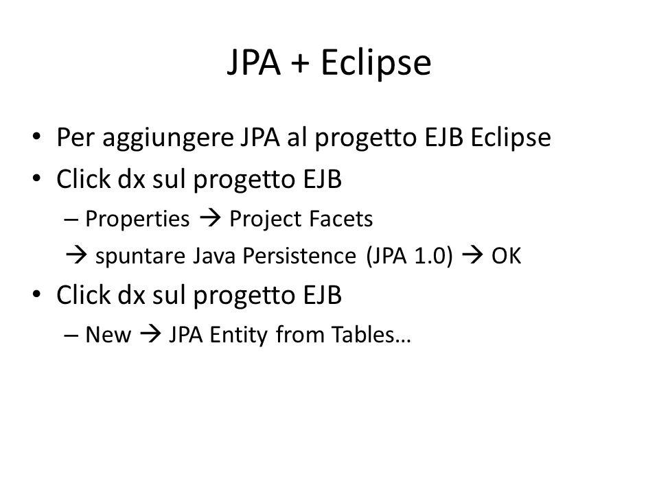 JPA + Eclipse Per aggiungere JPA al progetto EJB Eclipse