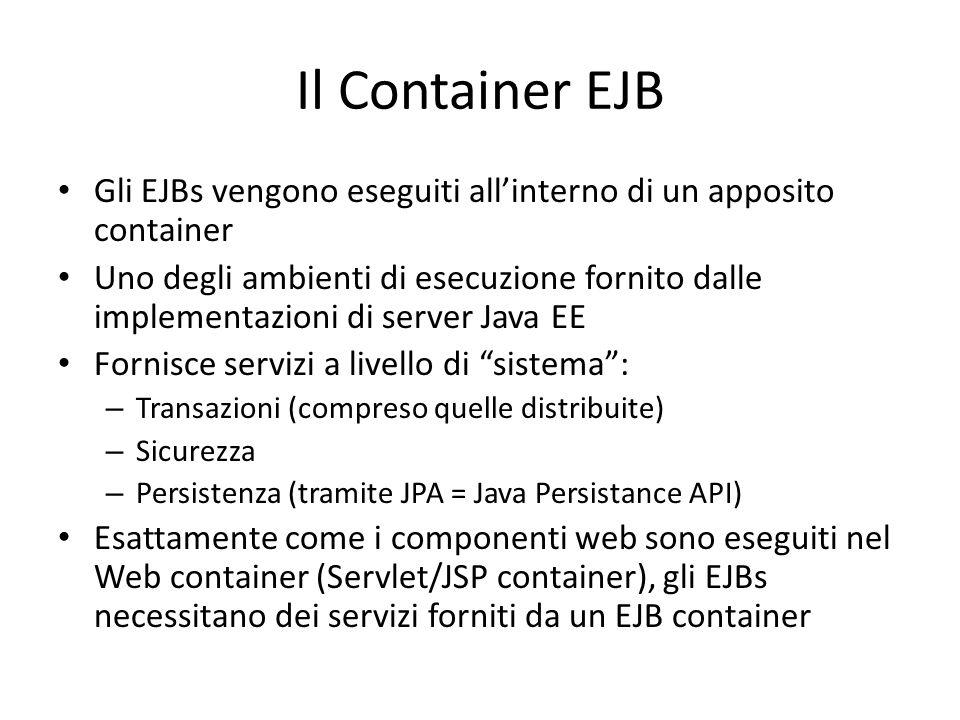 Il Container EJB Gli EJBs vengono eseguiti all'interno di un apposito container.