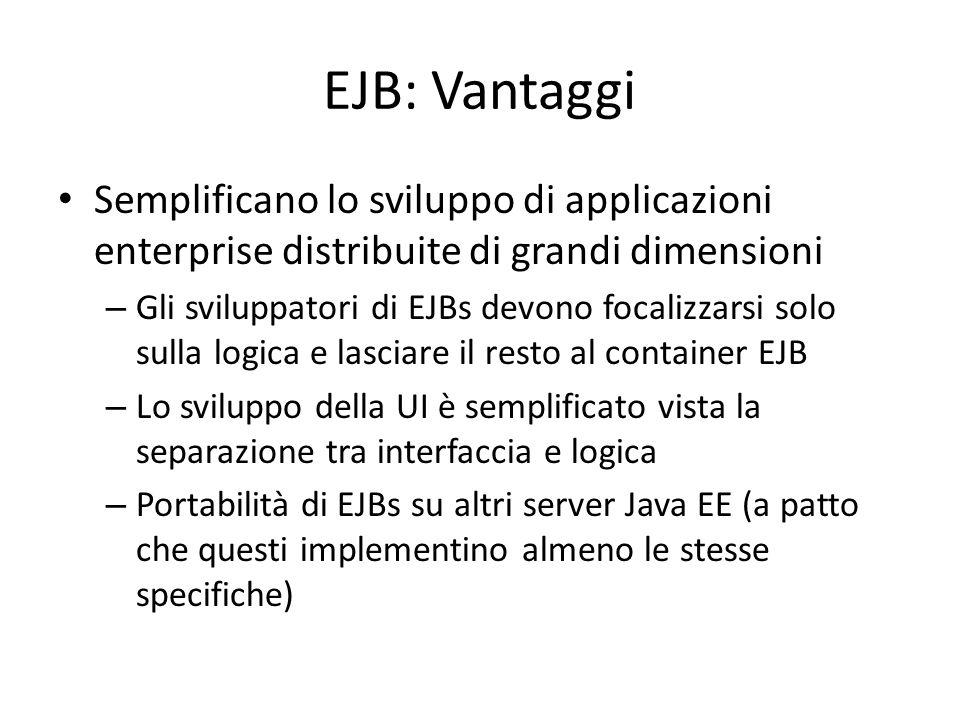 EJB: Vantaggi Semplificano lo sviluppo di applicazioni enterprise distribuite di grandi dimensioni.