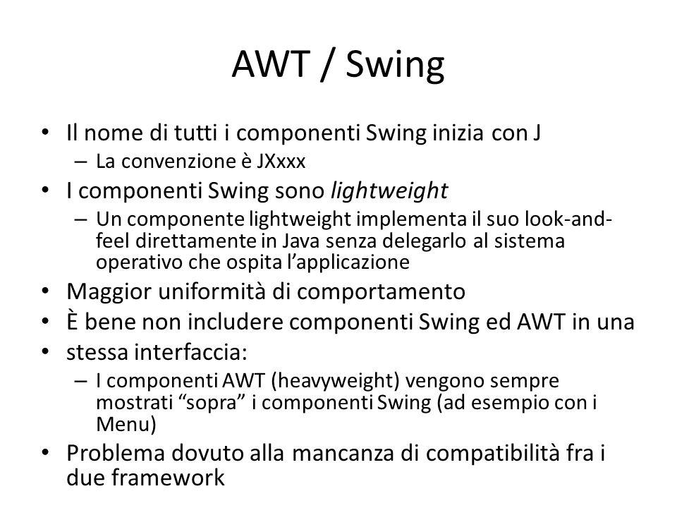 AWT / Swing Il nome di tutti i componenti Swing inizia con J