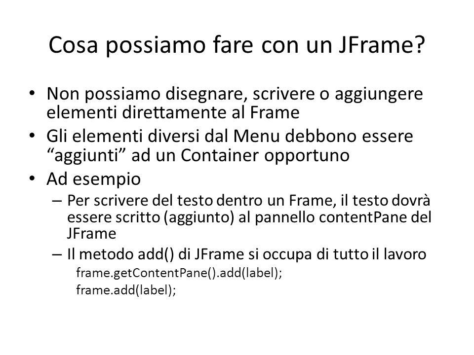 Cosa possiamo fare con un JFrame