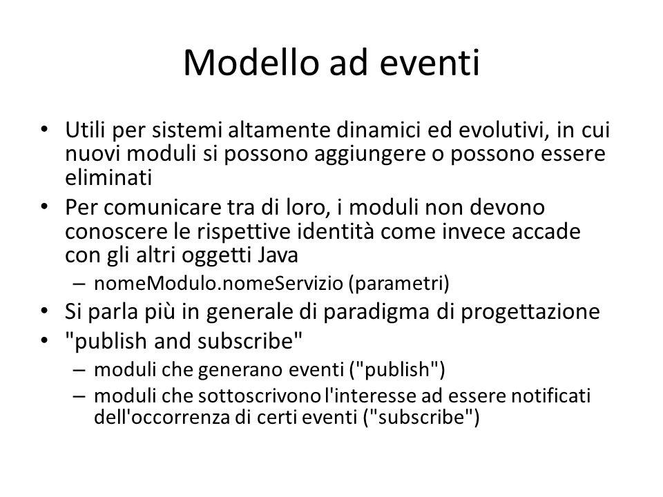 Modello ad eventi Utili per sistemi altamente dinamici ed evolutivi, in cui nuovi moduli si possono aggiungere o possono essere eliminati.