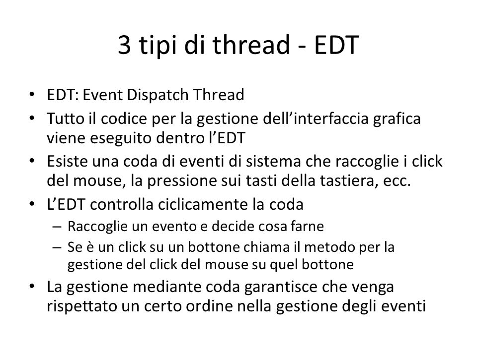 3 tipi di thread - EDT EDT: Event Dispatch Thread