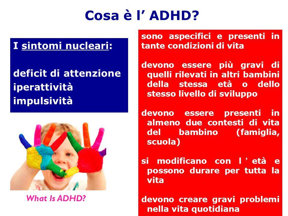 Cosa è l' ADHD I sintomi nucleari: deficit di attenzione iperattività