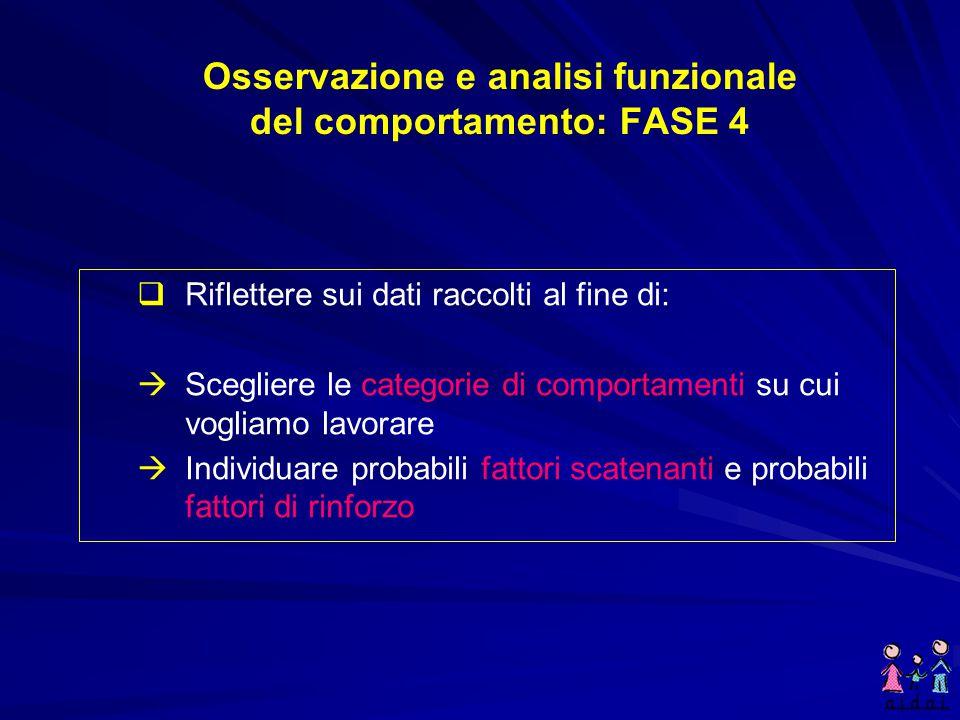 Osservazione e analisi funzionale del comportamento: FASE 4