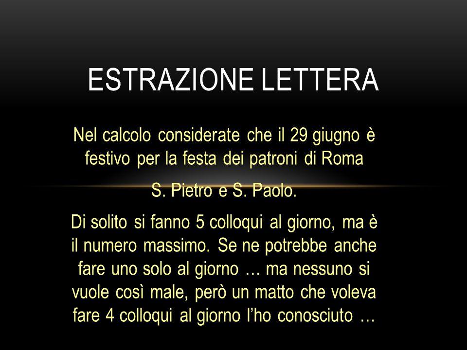 ESTRAZIONE LETTERA Nel calcolo considerate che il 29 giugno è festivo per la festa dei patroni di Roma.