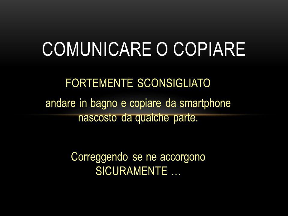 COMUNICARE O COPIARE FORTEMENTE SCONSIGLIATO