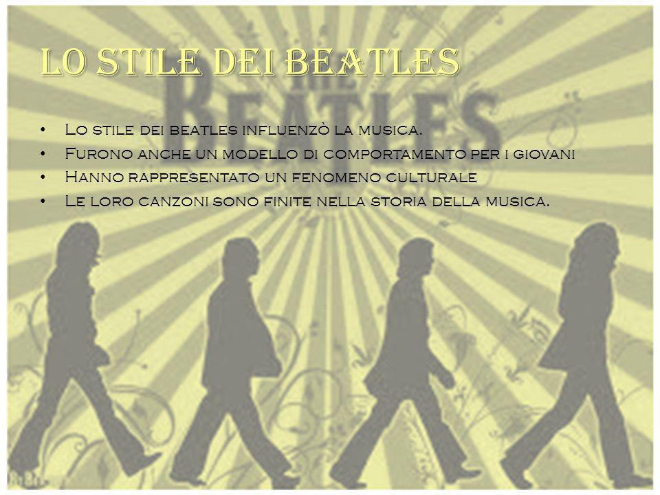 Lo stile dei beatles Lo stile dei beatles influenzò la musica.