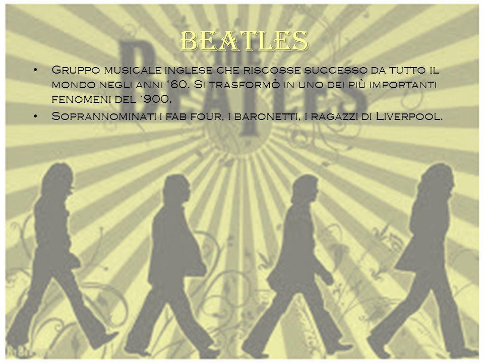 BEATLES Gruppo musicale inglese che riscosse successo da tutto il mondo negli anni '60. Si trasformò in uno dei più importanti fenomeni del '900.