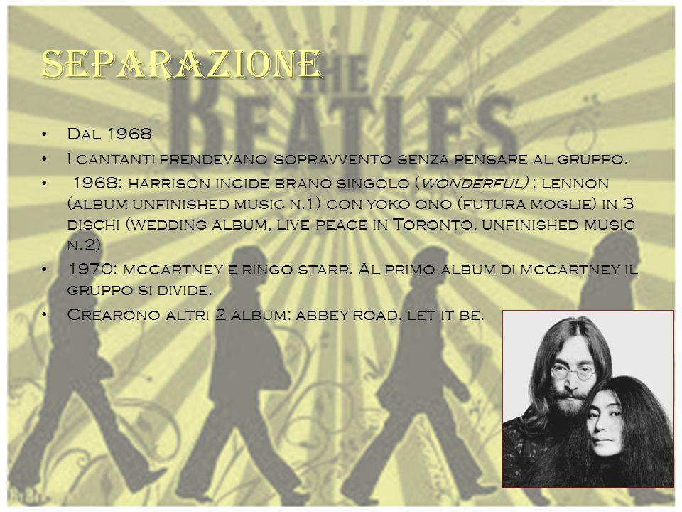 Separazione Dal 1968. I cantanti prendevano sopravvento senza pensare al gruppo.