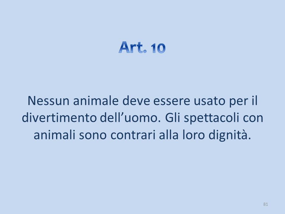 Art. 10 Nessun animale deve essere usato per il divertimento dell'uomo.