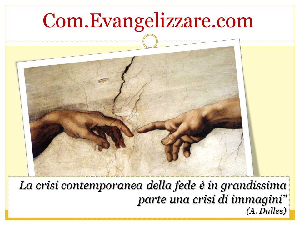 Com.Evangelizzare.com La crisi contemporanea della fede è in grandissima parte una crisi di immagini