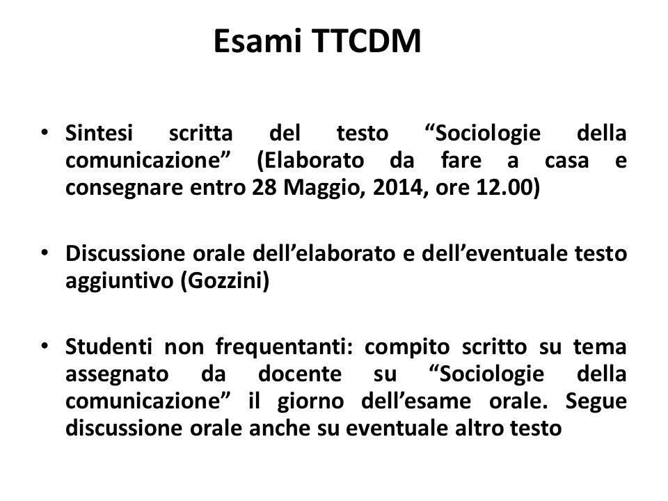 Esami TTCDM Sintesi scritta del testo Sociologie della comunicazione (Elaborato da fare a casa e consegnare entro 28 Maggio, 2014, ore 12.00)