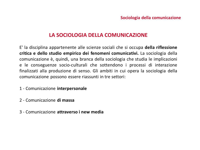 Sociologia della comunicazione LA SOCIOLOGIA DELLA COMUNICAZIONE