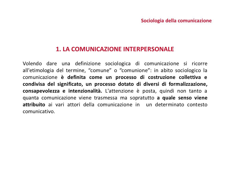 Sociologia della comunicazione 1. LA COMUNICAZIONE INTERPERSONALE