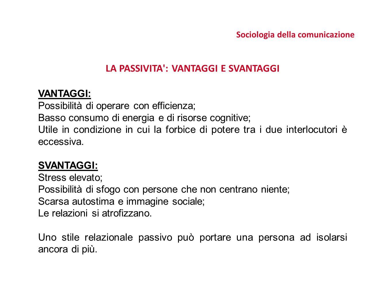 Sociologia della comunicazione LA PASSIVITA : VANTAGGI E SVANTAGGI