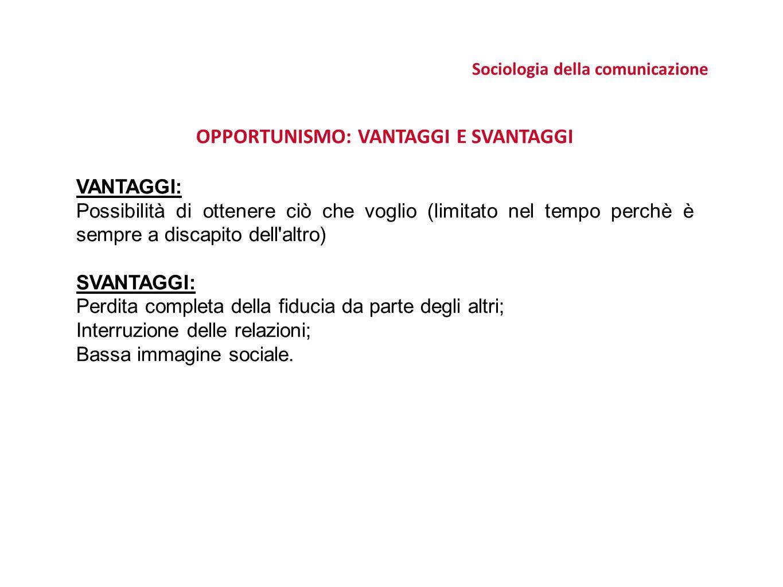 Sociologia della comunicazione OPPORTUNISMO: VANTAGGI E SVANTAGGI