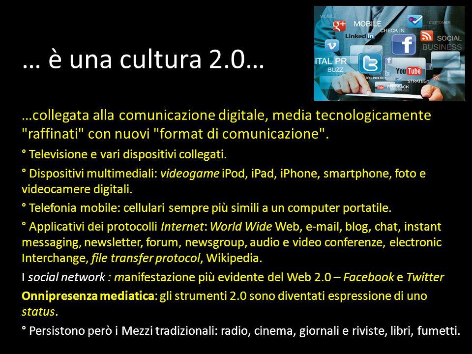 … è una cultura 2.0… …collegata alla comunicazione digitale, media tecnologicamente raffinati con nuovi format di comunicazione .