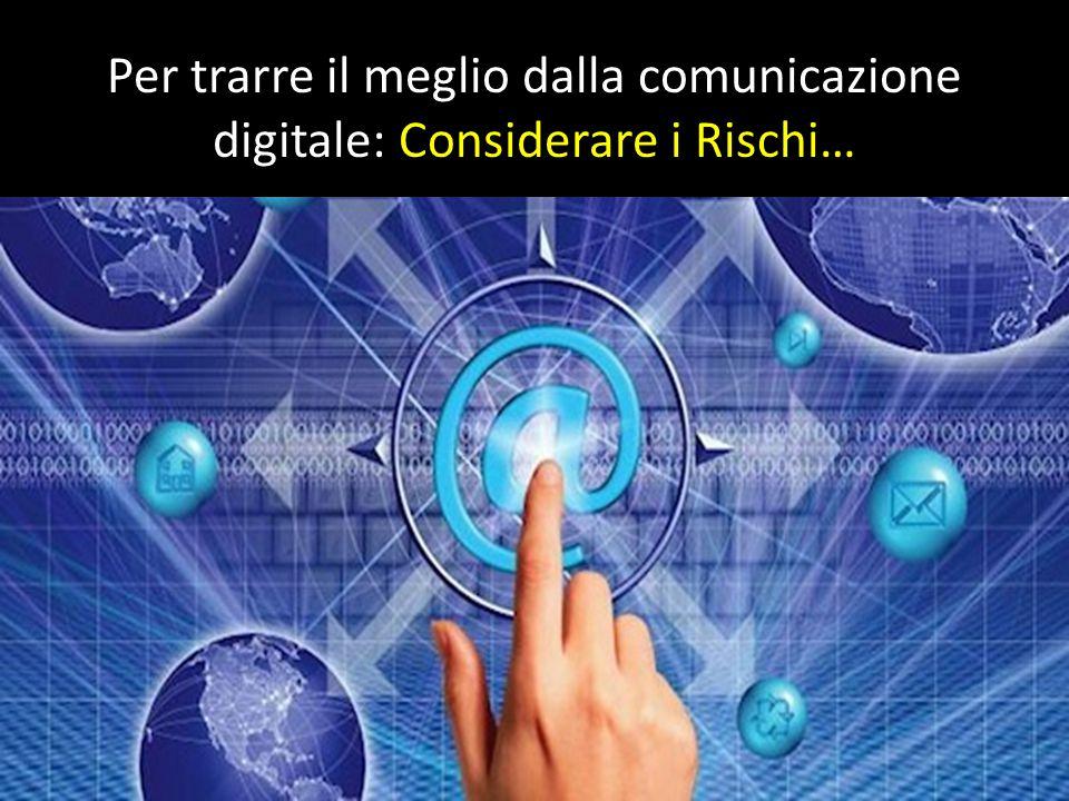 Per trarre il meglio dalla comunicazione digitale: Considerare i Rischi…