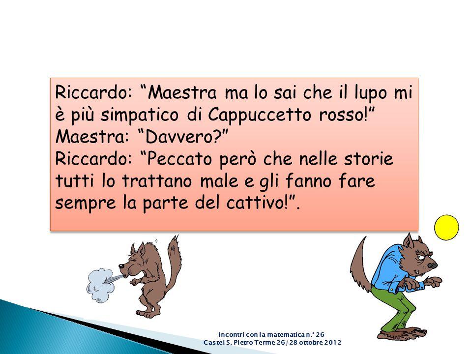 Riccardo: Maestra ma lo sai che il lupo mi è più simpatico di Cappuccetto rosso!
