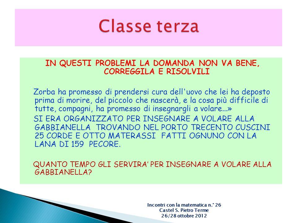 Classe terza IN QUESTI PROBLEMI LA DOMANDA NON VA BENE, CORREGGILA E RISOLVILI.