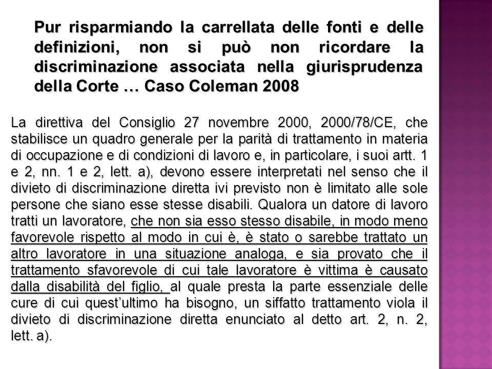 Pur risparmiando la carrellata delle fonti e delle definizioni, non si può non ricordare la discriminazione associata nella giurisprudenza della Corte … Caso Coleman 2008