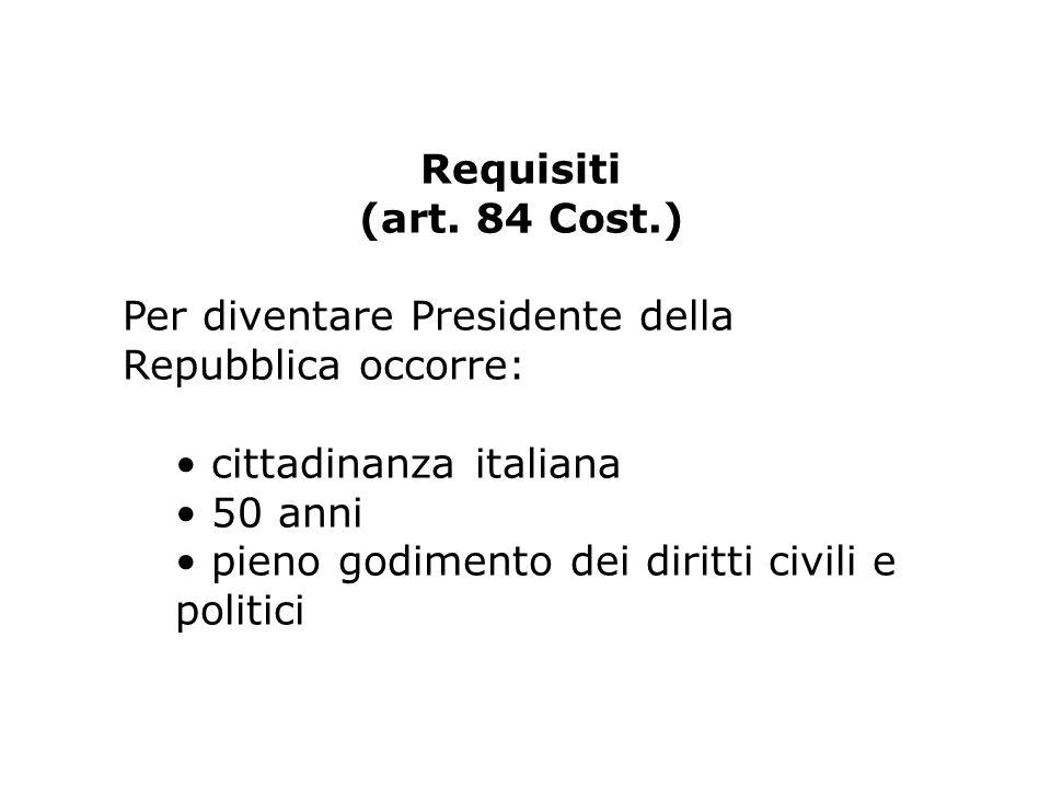 Requisiti (art. 84 Cost.) Per diventare Presidente della Repubblica occorre: • cittadinanza italiana.