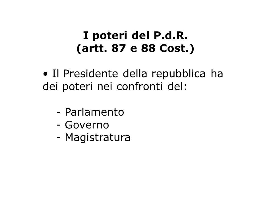 I poteri del P.d.R. (artt. 87 e 88 Cost.) • Il Presidente della repubblica ha dei poteri nei confronti del: