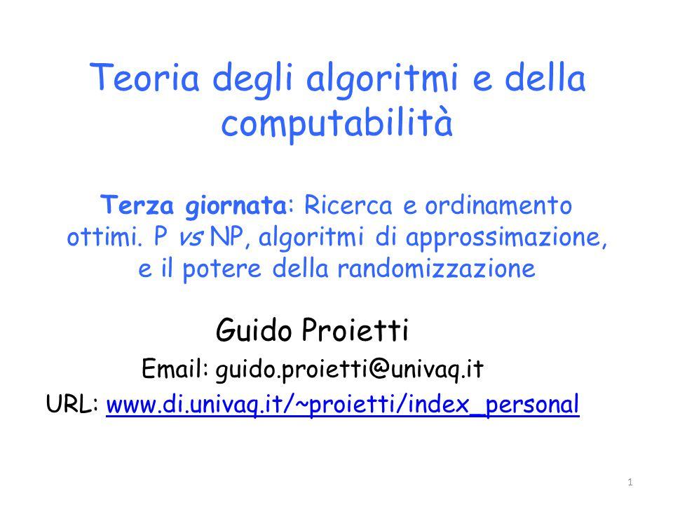 Teoria degli algoritmi e della computabilità Terza giornata: Ricerca e ordinamento ottimi. P vs NP, algoritmi di approssimazione, e il potere della randomizzazione