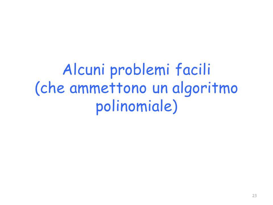 Alcuni problemi facili (che ammettono un algoritmo polinomiale)