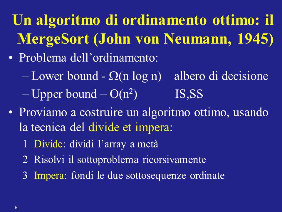 Un algoritmo di ordinamento ottimo: il MergeSort (John von Neumann, 1945)