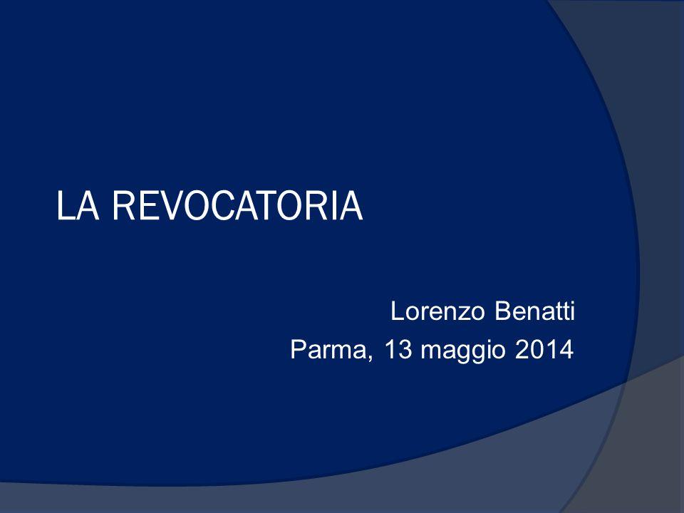 LA REVOCATORIA Lorenzo Benatti Parma, 13 maggio 2014