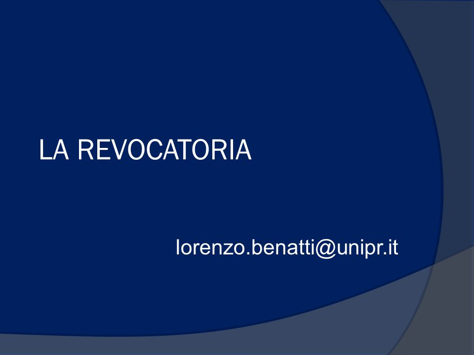LA REVOCATORIA lorenzo.benatti@unipr.it