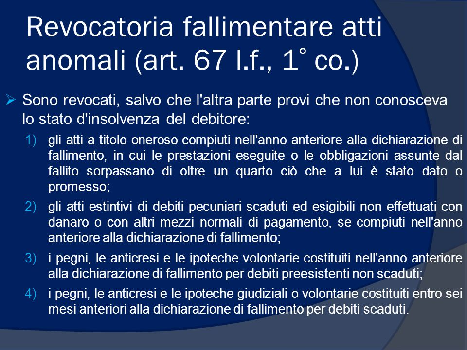 Revocatoria fallimentare atti anomali (art. 67 l.f., 1° co.)